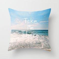 Take Me There... Throw Pillow