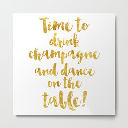 Time to drink champagne and dance on the table! Metal Print