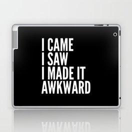 I Came I Saw I Made It Awkward (Black & White) Laptop & iPad Skin