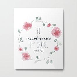 He Restores My Soul. Psalm 23:3, bible verse, watercolor flowers Metal Print