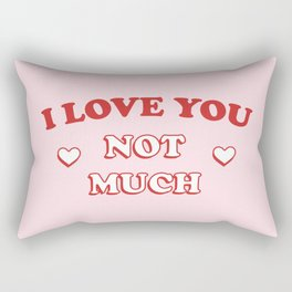 I Love You Not Much Rectangular Pillow