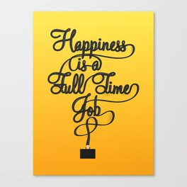 Happiness is a Full-Time Job Canvas Print