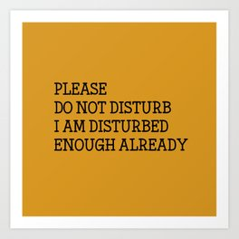 Please do not disturb enough already Art Print