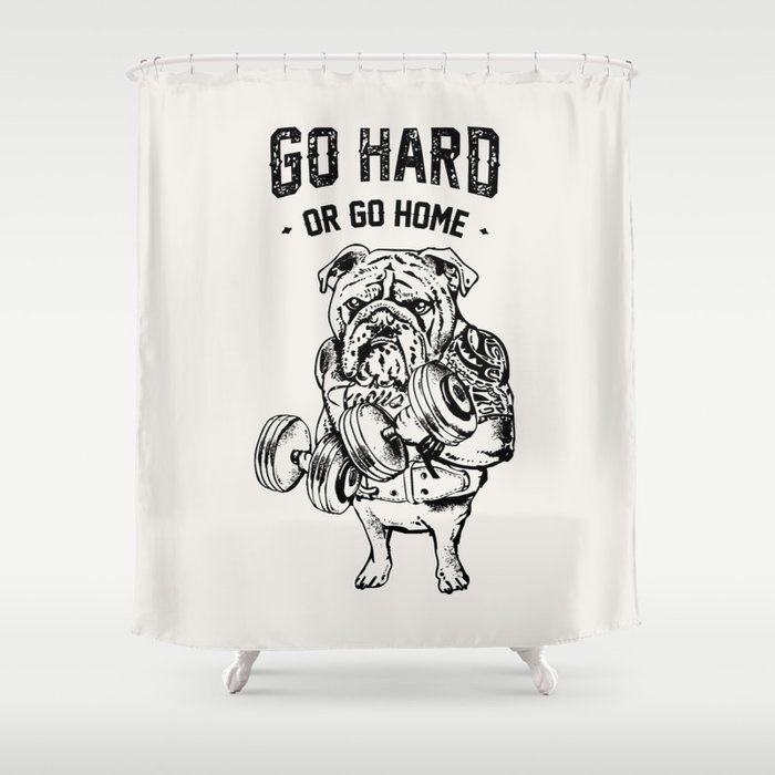 Go Hard Or Home English Bulldog Shower Curtain