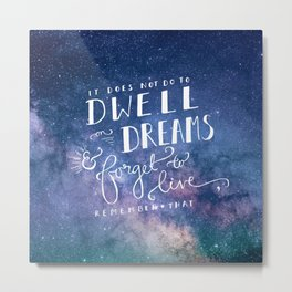 It does not do to dwell on dreams and forget to live | Dumbledore | Potter | J K Rowling | Hogwarts Metal Print