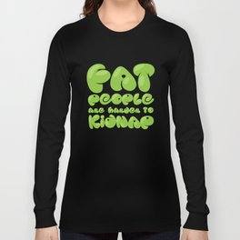 Fat People are Harder to Kidnap Long Sleeve T-shirt