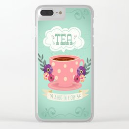 Tea Is A Hug In A Cup Clear iPhone Case