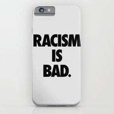 Racism is Bad. Slim Case iPhone 6s