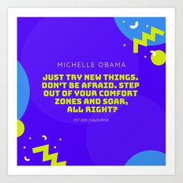 Michelle Obama Quote |Just try new things. Don't be afraid. Step out of your comfort zones and soar Art Print