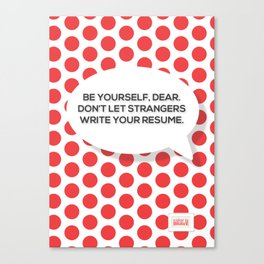 Be yourself, dear. Canvas Print