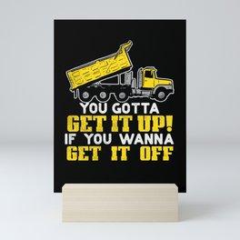 You Gotta Get It Up If You Wanna Get It Off  Mini Art Print