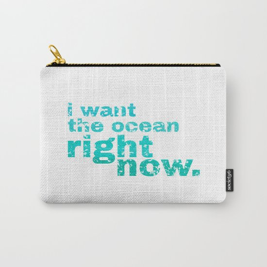 I WANT THE OCEAN - right now Carry-All Pouch