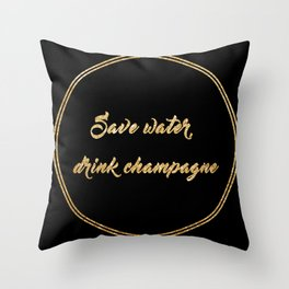 Save water, drink champagne Throw Pillow