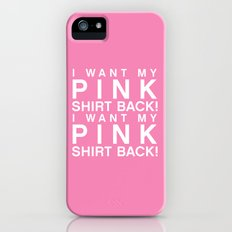 I Want My Pink Shirt Back - Mean Girls movie iPhone (5, 5s) Slim Case