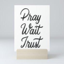 Pray. Wait. Trust. Mini Art Print