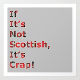 If It's Not Scottish, It's Crap! (In Grey) Art Print