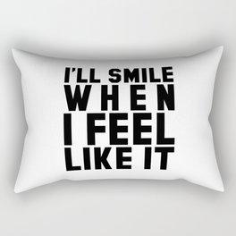 I'LL SMILE WHEN I FEEL LIKE IT Rectangular Pillow
