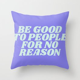 be good to people for no reason Throw Pillow