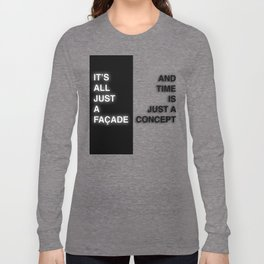 It's All Just A Facade And Time Is Just A Concept Long Sleeve T-shirt