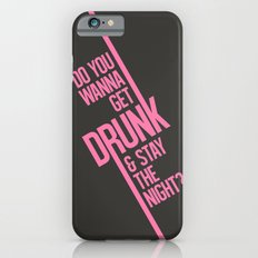 Do you wanna get drunk and stay the night? iPhone 6s Slim Case