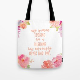 any woman looking for a husband has obviously never had one Tote Bag