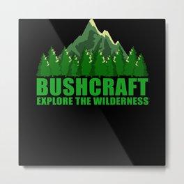 Explore The Wilderness Bushcraft Nature Metal Print