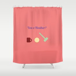 You a Heather? Shower Curtain