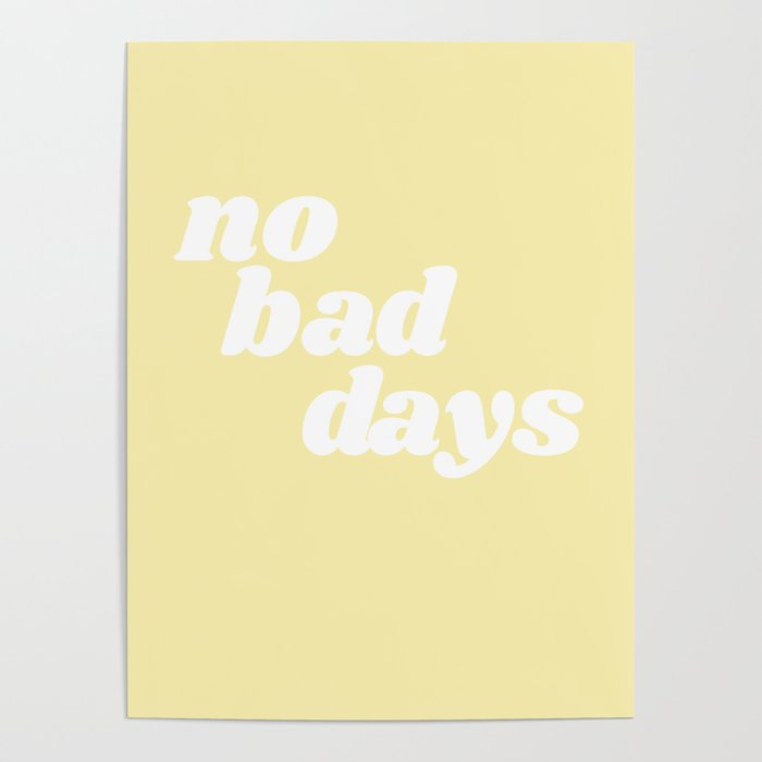 no bad days VIII Poster