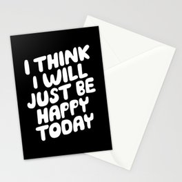 I Think I Will Just Be Happy Today motivational typography in black and white home wall decor Stationery Cards