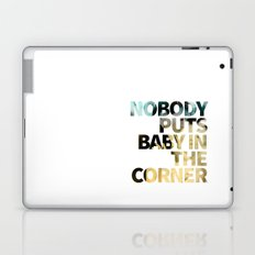 Nobody Puts Baby In The Corner Laptop & iPad Skin