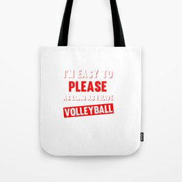 I'm Easy to Please as Long as I Have Volleyball T-shirt Tote Bag
