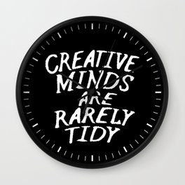 Creative Minds Are Rarely Tidy (Black & White) Wall Clock