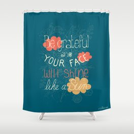 Be grateful Quote Shower Curtain