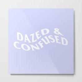 dazed & confused Metal Print