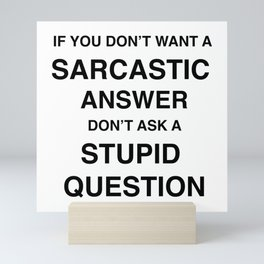 if you don't want a sarcastic answer don't ask a stupid question Mini Art Print