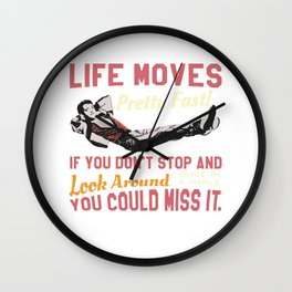 Save Ferris Quote, Life Moves Pretty fast, High School T Shirt Design Wall Clock