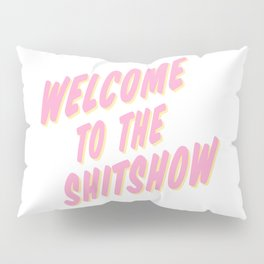 Welcome to the Shitshow - Pink and Yellow Pillow Sham