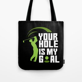 Your Hole Is My Goal - Fairway Green Golf Golfer Tote Bag