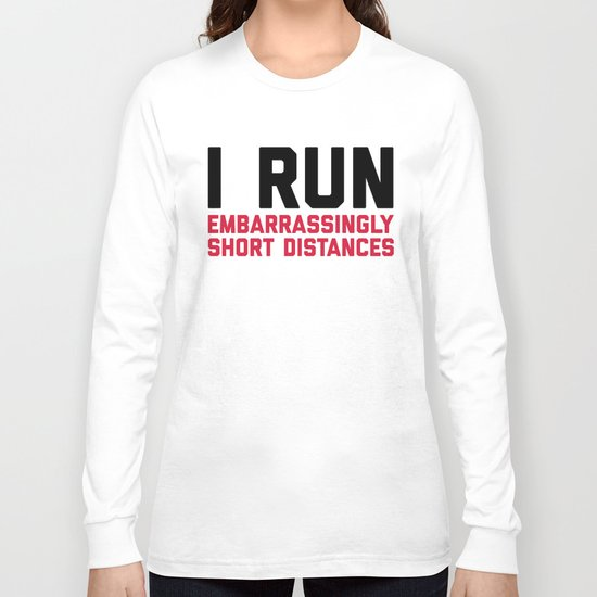 Run Short Distances Funny Quote Long Sleeve T-shirt