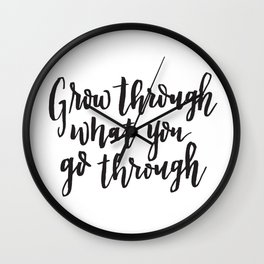 Grow through what you go through. Hand lettered inspirational quote. Wall Clock