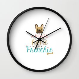 House is not a home without a Frenchie Wall Clock