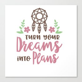 Turn Your Dreams Into Plans shirt Canvas Print