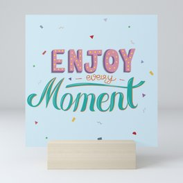Enjoy Every Moment Mini Art Print