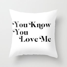 you know you love me Throw Pillow
