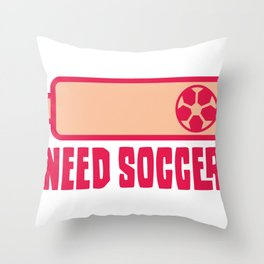 Need Soccer Cool Soccer Gifts For Soccer Players Throw Pillow