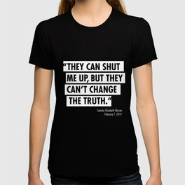 ...they can't change the truth T-shirt