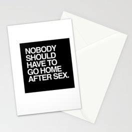 Nobody should have to go home after sex. Stationery Cards