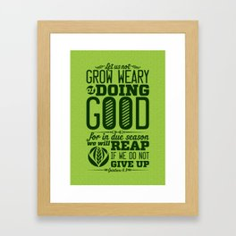 Let us not become weary in doing good, for at the proper time we will reap a harvest if we do not gi Framed Art Print
