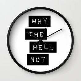 Why The Hell Not Inspirational Quotes black and white typography poster home wall decor Wall Clock