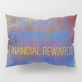 I Am Worthy Of Receiving Great Financial Rewards For Doing What I Love Pillow Sham